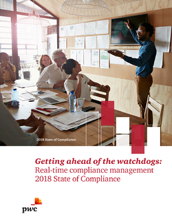 PWC Report – 2018 State of Compliance - Getting ahead of the watchdogs: Real-time compliance management